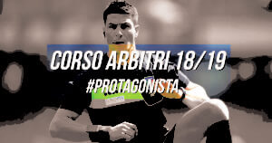 Corso Arbitri 2018/2019, diventa #protagonista!